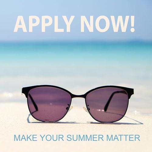 Apply now, make you summer matter